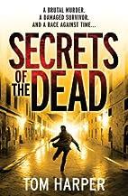 Secrets of the Dead by Tom Harper