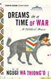 Ngugi Wa Thiong'o: Dreams in a Time of War. Ngugi Wa Thiongo