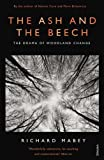 Mabey, Richard: The Ash and the Beech: The Drama of Woodland Change