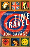 Savage, Jon: Time Travel: From the Sex Pistols to Nirvana  Pop, Media and Sexuality 1977-96