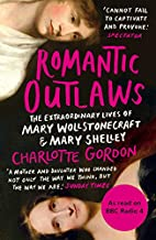 Romantic outlaws : the extraordinary lives…