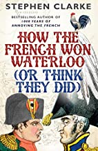 How the French Won Waterloo (Or Think They…