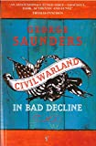 Saunders, George: Civilwarland In Bad Decline - Stories And A Novella