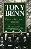 TONY BENN: Office Without Power: Diaries, 1968-72