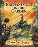 Hughes, Shirley: Enchantment in the Garden