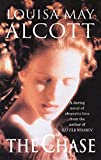 Louisa May Alcott: The Chase or A Long Fatal Love Chase