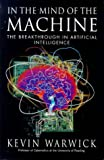 Warwick, K.: In the Mind of the Machine: The Breakthrough in Artificial Intelligence