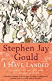 Gould, Stephen Jay: I Have Landed: Splashes and Reflections in Natural History