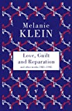 Melanie Klein: Love, Guilt and Reparation and other works 1921-1945