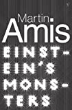 AMIS, MARTIN: Einstein's Monsters