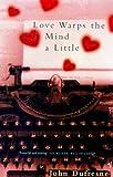 John Dufresne: Love Warps the Mind a Little