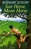 Sutcliff, Rosemary: Sun Horse, Moon Horse (Red Fox Older Fiction)