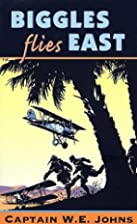 Biggles Flies East by Captain W E Johns