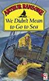 Ransome, Arthur: We Didn't Mean To Go To Sea (Red Fox Older Fiction)