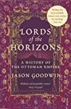 Jason Goodwin: Lords of the Horizons: A History of the Ottoman Empire