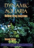 Adey, Walter H.: Dynamic Aquaria: Building and Restoring Living Ecosystems
