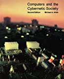 Arbib, Michael A.: Computers and the Cybernetic Society