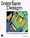 Peter Bickford: Interface Design: The Art of Developing Easy-to-Use Software