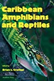 Crother, Brian I.: Caribbean Amphibians and Reptiles