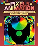 Farrell, James Alan: From Pixels to Animation: An Introduction to Graphics Programming/Book and Disk