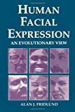 Fridlund, Alan J.: Human Facial Expression: An Evolutionary View