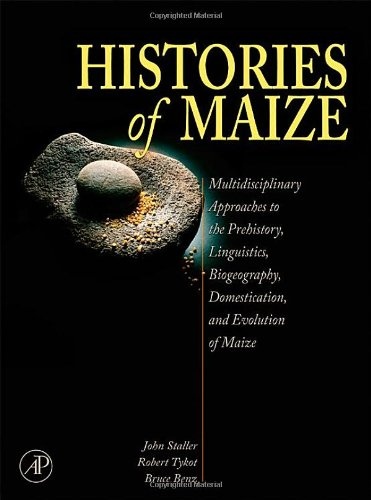 histories-of-maize-multidisciplinary-approaches-to-the-prehistory-linguistics-biogeography-domestication-and-evolution-of-maize