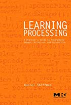 Learning Processing: A Beginner's Guide…