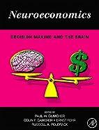Neuroeconomics: Decision Making and the…
