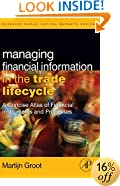 Managing Financial Information in the Trade Lifecycle: A Concise Atlas of Financial Instruments and Processes (The Elsevier and Mondo Visione World Capital Markets)