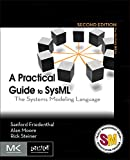 Friedenthal, Sanford: A Practical Guide to SysML, Second Edition: The Systems Modeling Language (The MK/OMG Press)