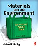 Ashby, Michael F.: Materials and the Environment, Second Edition: Eco-informed Material Choice