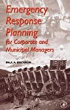 Erickson, Paul A.: Emergency Response Planning for Corporate and Municipal Managers
