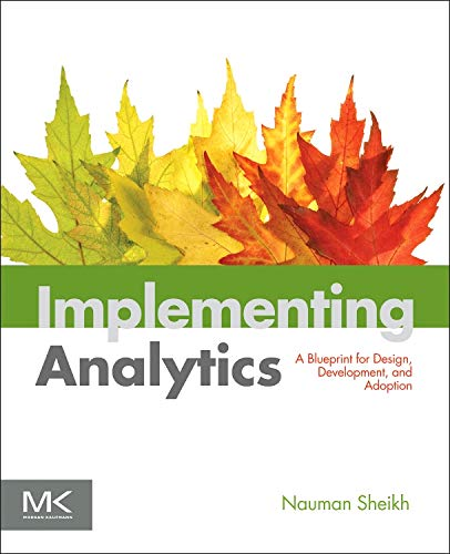 implementing-analytics-a-blueprint-for-design-development-and-adoption-the-morgan-kaufmann-series-on-business-intelligence