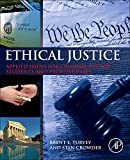 Turvey, Brent E.: Ethical Justice: Applied Issues for Criminal Justice Students and Professionals