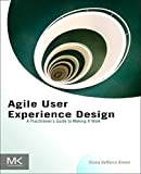 Brown, Diana: Agile User Experience Design: A Practitioner's Guide to Making It Work