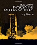 Marion, Jerry B.: Study Guide for Physics in the Modern World 2E