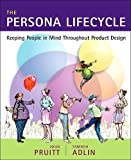 Pruitt, John: The Persona Lifecycle: Keeping People in Mind Throughout Product Design