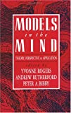 Rogers, Yvonne: Models in the Mind: Theory, Perspective and Application