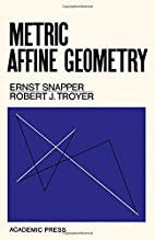Metric Affine Geometry by Ernst Snapper