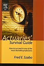 Actuaries' Survival Guide: How to Succeed in…