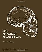 The Shanidar Neandertals by Erik Trinkaus