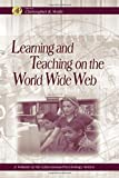 Wolfe, Christopher R.: Learning and Teaching on the World Wide Web
