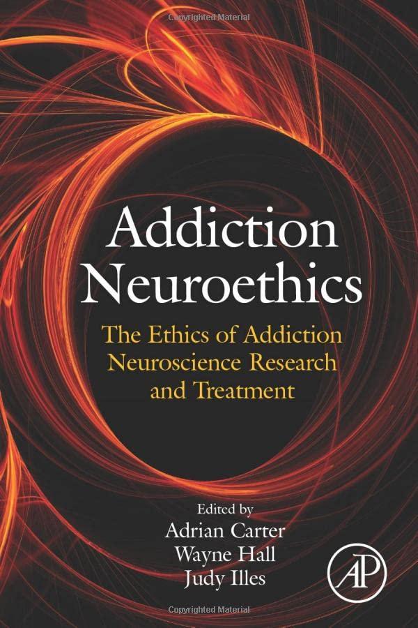 addiction-neuroethics-the-ethics-of-addiction-neuroscience-research-and-treatment