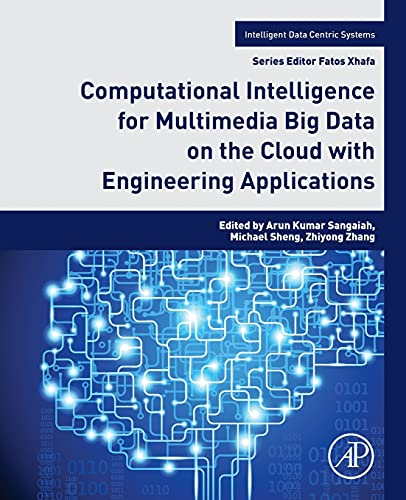 computational-intelligence-for-multimedia-big-data-on-the-cloud-with-engineering-applications-intelligent-data-centric-systems-sensor-collected-intelligence