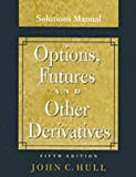 John C. Hull: Options, Futures and Other Derivatives, Solutions Manual