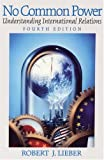 Lieber, Robert J.: No Common Power: Understanding International Relations
