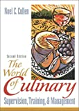 Noel C. Cullen: The World of Culinary Supervision, Training, and Management (2nd Edition)