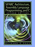 Paul, Richard P.: Sparc Architecture, Assembly Language Programming, and C