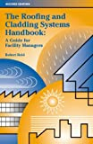 Reid, Robert N.: The Roofing and Cladding Systems Handbook: A Guide for Facility Managers (2nd Edition)