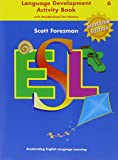 Anna Uhl Chamot: Scott Foresman ESL, Grade 6: Language Development Activity Book with Standardized Test Practice, Sunshine Edition